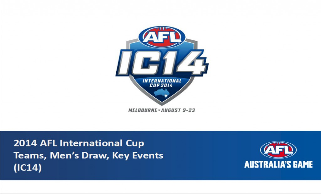 The 2014 AFL International Cup Information – Teams Men's Draw Schedule.